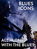 Blues Icons: All Alone with the Blues
