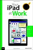 img - for Your iPad at Work (covers iOS 7 on iPad Air, iPad 3rd and 4th generation, iPad2, and iPad mini) (4th Edition) book / textbook / text book