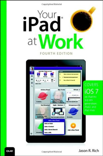 Your iPad at Work (covers iOS 7 on iPad Air, iPad 3rd and 4th generation, iPad2, and iPad mini) (4th Edition)