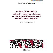 Le droit du patrimoine culturel colombien à l'épreuve de la restitution internationale des biens archéologiques (French Edition)