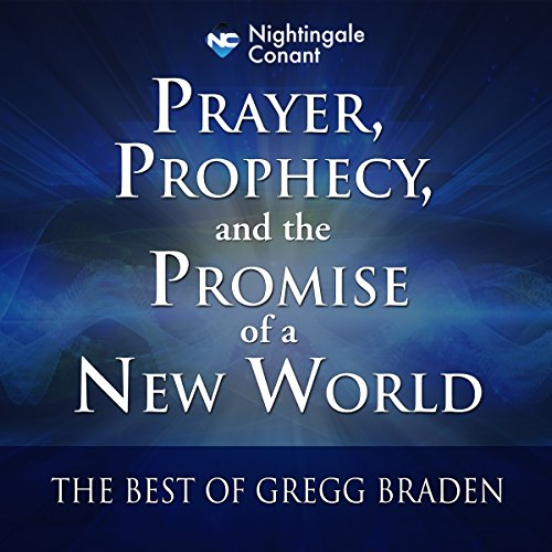 Prayer, Prophecy, and the Promise of a New World: The Best of Gregg Braden Library