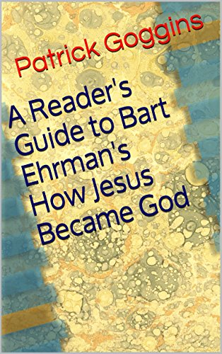 A Reader's Guide to Bart Ehrman's How Jesus Became God