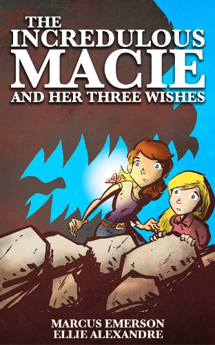 The Incredulous Macie and her Three Wishes (a funny adventure for children ages 9-12)
