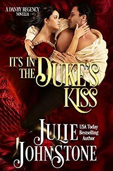 It's In The Duke's Kiss: A Danby Regency Novella by [Johnstone, Julie]