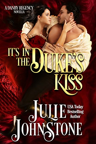It's In The Duke's Kiss: A Danby Regency Novella by [Johnstone, Julie]