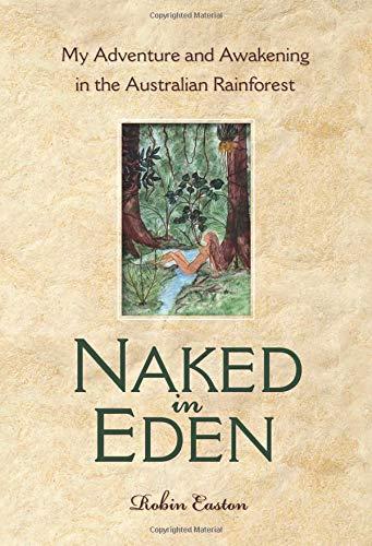 Naked in Eden: My Adventure and Awakening in the Australian Rainforest