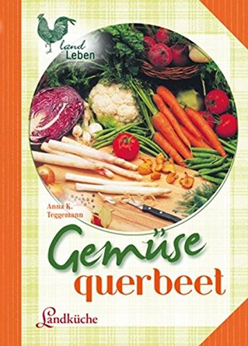 Gemüse - querbeet: Landküche (LandLeben)