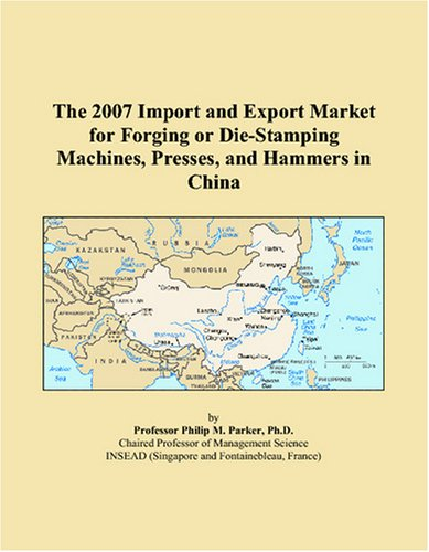 The 2007 Import and Export Market for Forging or Die-Stamping Machines, Presses, and Hammers in China