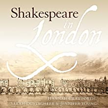 Shakespeare in London Audiobook by Hannah Crawforth, Sarah Dustagheer, Jennifer Young Narrated by Finty Williams