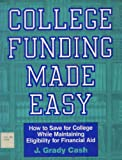 College Funding Made Easy, J. Grady Cash, 1558702148