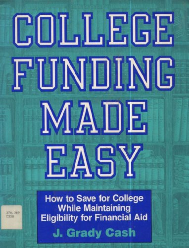 College Funding Made Easy: How to Save for College While Maintaining Eligibility for Financial Aid