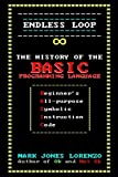 img - for Endless Loop: The History of the BASIC Programming Language (Beginner's All-purpose Symbolic Instruction Code) book / textbook / text book
