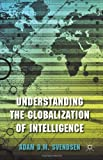 Understanding the Globalization of Intelligence, Svendsen, Adam D. M., 0230360718