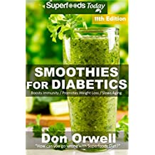 Smoothies for Diabetics: Over 155 Quick & Easy Gluten Free Low Cholesterol Whole Foods Blender Recipes full of Antioxidants & Phytochemicals (Diabetic ... Natural Weight Loss Transformation Book 3)