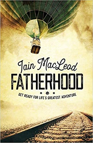 156a32fde5d29 Fatherhood: Get Ready for Life's Greatest Adventure Paperback – February 16,  2018