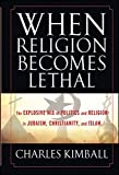 When Religion Becomes Lethal: The Explosive Mix of Politics and Religion in Judaism, Christianity, a