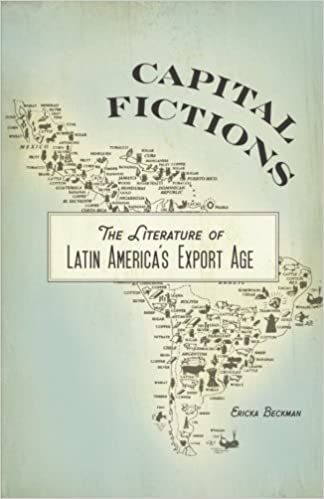 Capital Fictions The Literature of Latin Americas Export Age