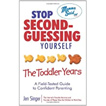 Stop Second-Guessing Yourself--The Toddler Years: A Field-Tested Guide to Confident Parenting (Momma Said)