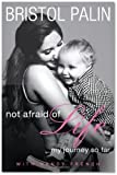 Nancy French, Bristol Palin'sNot Afraid of Life: My Journey So Far [Hardcover]2011