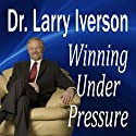 Winning Under Pressure: The 7 Crucial Ingredients to a Winning System Speech by Dr. Larry Iverson, Ph.D. Narrated by Dr. Larry Iverson, Ph.D.