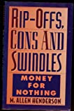 Rip-Offs, Cons, and Swindles, M. Allen Henderson, 0942637682