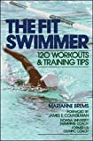 The Fit Swimmer: 120 Workouts & Training Tips: 120 Workouts and Training Tips