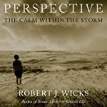 Perspective: The Calm Within the Storm | Robert J. Wicks