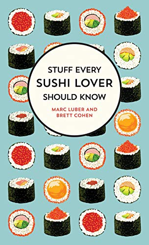 Stuff Every Sushi Lover Should Know (Stuff You Should Know) by Marc Luber, Brett Cohen