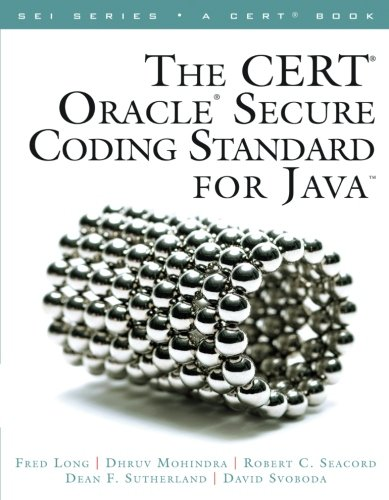 The CERT Oracle Secure Coding Standard for Java (SEI Series in Software Engineering) by Addison-Wesley Professional