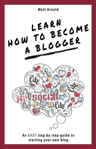 Learn how to become a blogger: An EASY step by step guide to starting your own blog (Step By Step Guide To Starting A Blog)