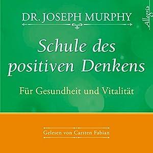 Schule des positiven Denkens: Gesundheit und Vitalität Hörbuch