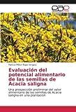 Evaluación del potencial alimentario de las semillas de Acacia saligna: Una prospección preliminar del valor alimentario de las semillas de Acacia saligna en una plantación (Spanish Edition)