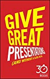 img - for Give Great Presentations (And Without a Slide-Deck): 30 Minute Reads: A Shortcut to Better Presenting and Public Speaking book / textbook / text book