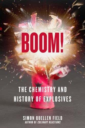 Boom!: The Chemistry and History of Explosives