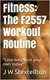 Fitness: The F2557 Workout Routine