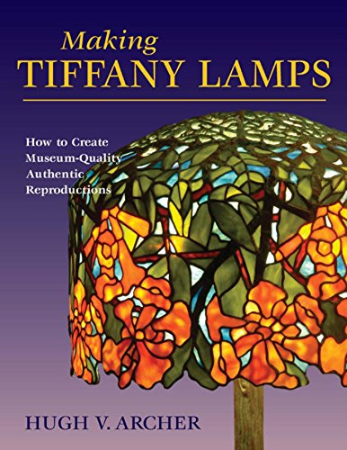 Making Tiffany Lamps: How to Create Museum-Quality Authentic Reproductions Authentic Reproduction