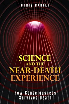 Science and the Near-Death Experience: How Consciousness Survives Death by [Carter, Chris]