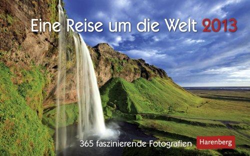 Eine Reise um die Welt 2013: 365 faszinierende Fotografien