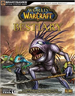 World Of Warcraft Bestiary Brady Games Official Strategy Guide BradyGames 9780744009798 Amazon Books