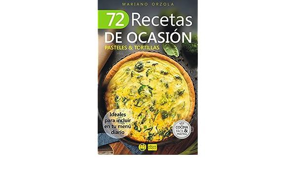 72 RECETAS DE OCASIÓN - PASTELES & TORTILLAS: Ideales para incluir en tu menú diario (Colección Cocina Fácil & Práctica nº 58) eBook: Mariano Orzola: ...