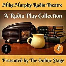 A Radio Play Collection Radio/TV Program by Mike Murphy Narrated by Amanda Friday, Ron Altman, Susan Iannucci, Jeff Moon, Leanne Yau, Marty Kryz, Brett Downey