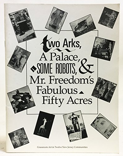 Two Arks, a Palace, Some Robots, & Mr. Freedom's Fabulous Fifty Acres: Grassroots Art in Twelve New Jersey (Metz Jersey)