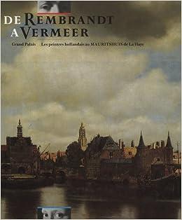 de rembrandt a vermeer grand palais les peintres hollandais au mauritshuis de la haye french edition