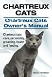 Chartreux Cats. Chartreux Cats Owners Manual. Chartreux cats care, personality, grooming, health and feeding.