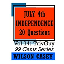 July 4th - Independence (TrivGuy 99 Cents Series Book 14)