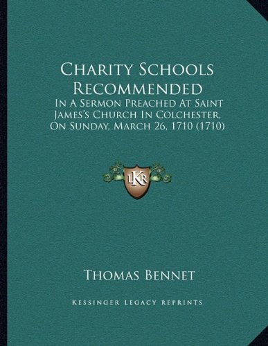 Download Charity Schools Recommended: In A Sermon Preached At Saint James's Church In Colchester, On Sunday, March 26, 1710 (1710) pdf