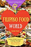 Welcome to Filipino Food World: Unlock Every Secret of Cooking Through 500 Amazing Filipino Recipes (Filipino Cookbook, Filipino Recipe Book, Philippine Cookbook) (Unlock Cooking, Cookbook [#27]