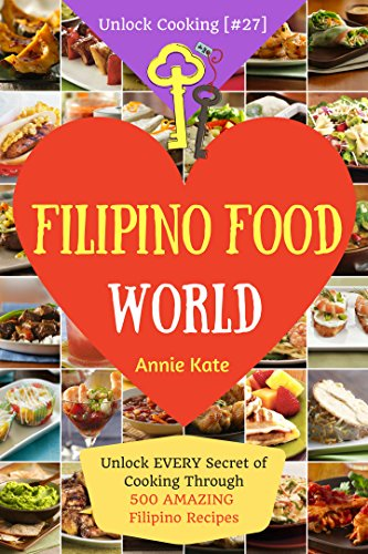 Welcome to filipino food world unlock every secret of cooking welcome to filipino food world unlock every secret of cooking through 500 amazing filipino recipes forumfinder Images