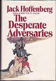 The Desperate Adversaries, Jack Hoffenberg, 051752032X