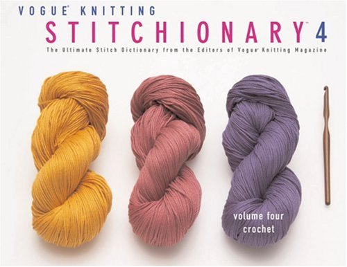 Vogue® Knitting StitchionaryTM Volume Four: Crochet: The Ultimate Stitch Dictionary from the Editors of Vogue® Knitting Magazine (Vogue Knitting Stitchionary Series) from Brand: SixthSpring Books